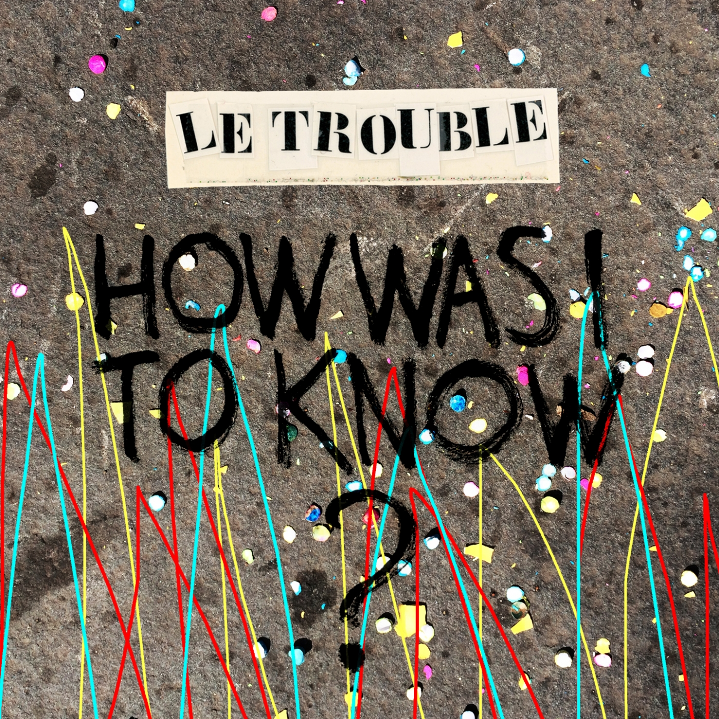 Le Trouble - How Was I to Know?